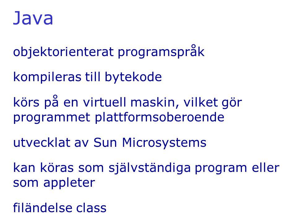 Java objektorienterat programspråk kompileras till bytekode körs på en virtuell maskin, vilket gör programmet plattformsoberoende utvecklat av Sun Microsystems kan köras som självständiga program eller som appleter filändelse class