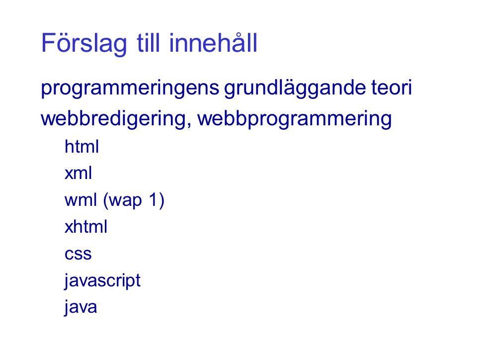 Förslag till innehåll programmeringens grundläggande teori webbredigering, webbprogrammering html xml wml (wap 1) xhtml css javascript java