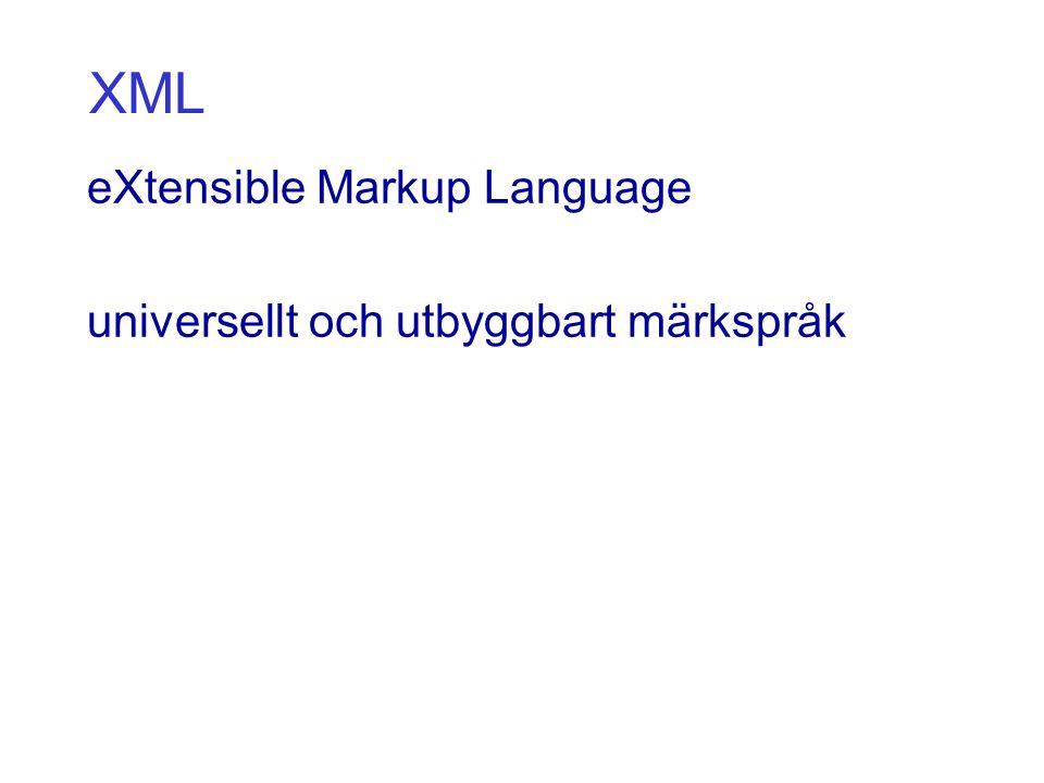 XML eXtensible Markup Language universellt och utbyggbart märkspråk