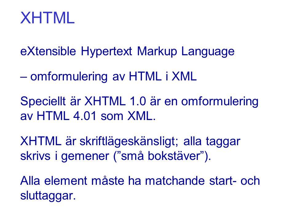 XHTML eXtensible Hypertext Markup Language – omformulering av HTML i XML Speciellt är XHTML 1.0 är en omformulering av HTML 4.01 som XML.
