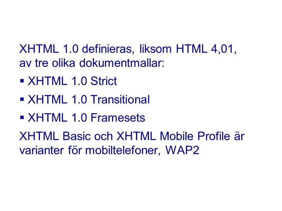 XHTML 1.0 definieras, liksom HTML 4,01, av tre olika dokumentmallar:  XHTML 1.0 Strict  XHTML 1.0 Transitional  XHTML 1.0 Framesets XHTML Basic och XHTML Mobile Profile är varianter för mobiltelefoner, WAP2