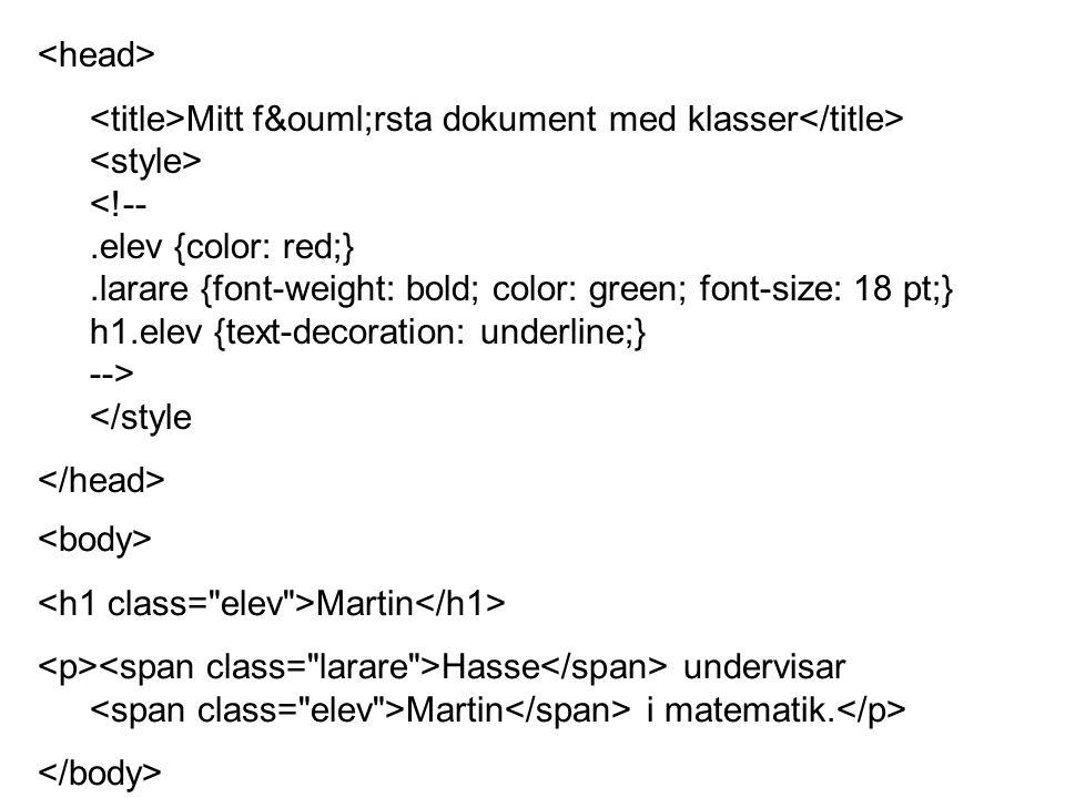 Mitt första dokument med klasser <!--.elev {color: red;}.larare {font-weight: bold; color: green; font-size: 18 pt;} h1.elev {text-decoration: underline;} --> </style Martin Hasse undervisar Martin i matematik.