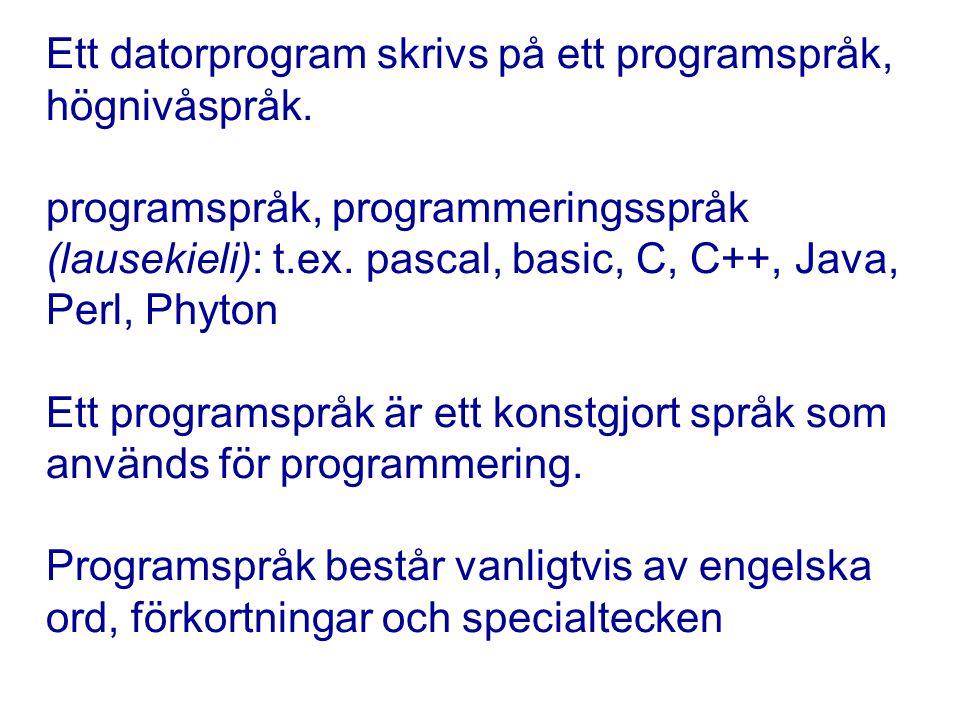 Ett datorprogram skrivs på ett programspråk, högnivåspråk.