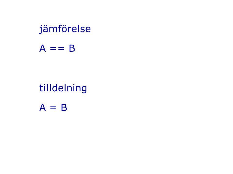 jämförelse A == B tilldelning A = B