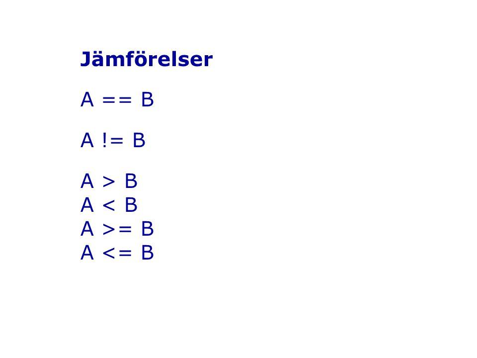 Jämförelser A == B A != B A > B A = B A <= B