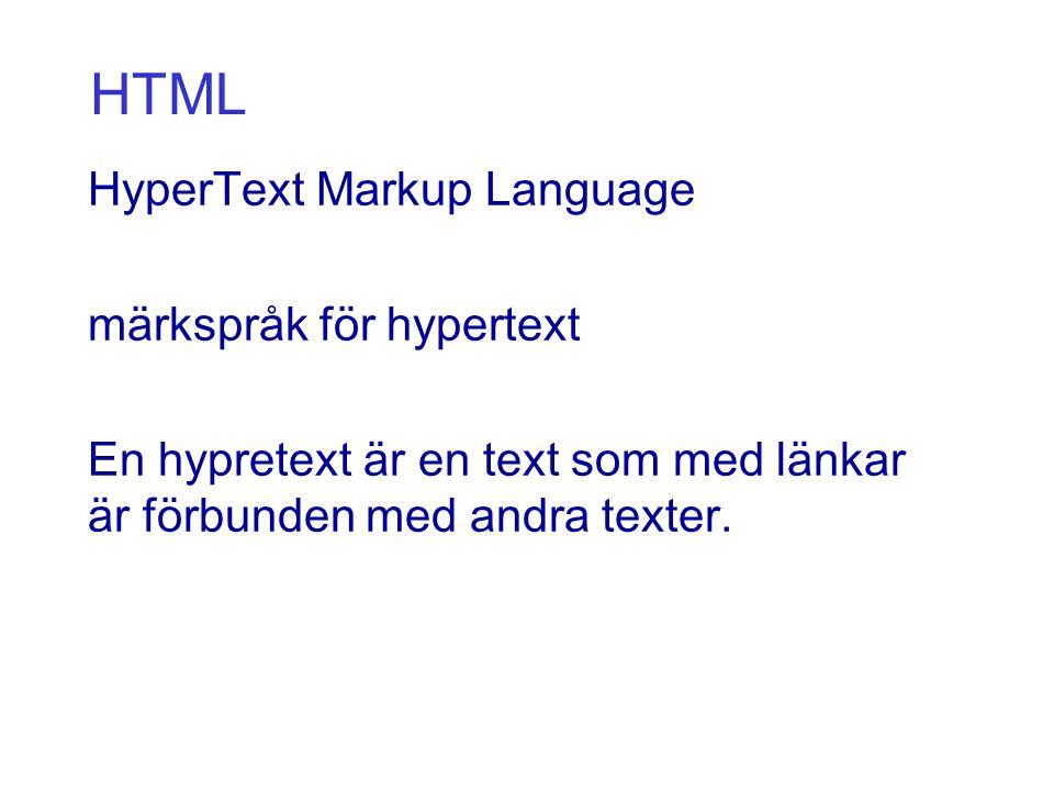 HTML HyperText Markup Language märkspråk för hypertext En hypretext är en text som med länkar är förbunden med andra texter.