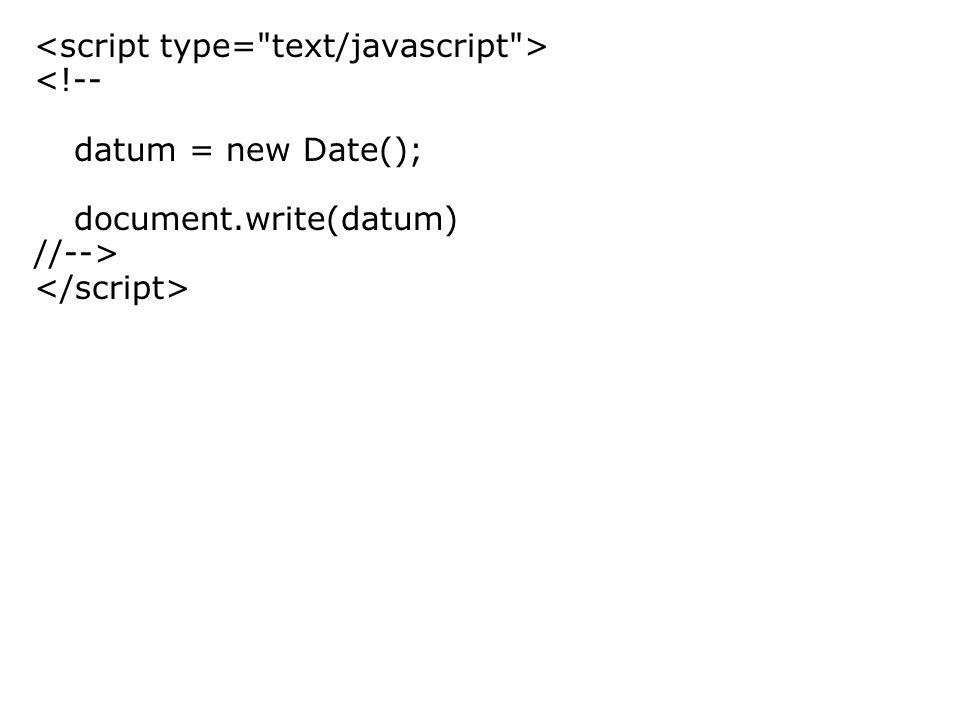 <!-- datum = new Date(); document.write(datum) //-->