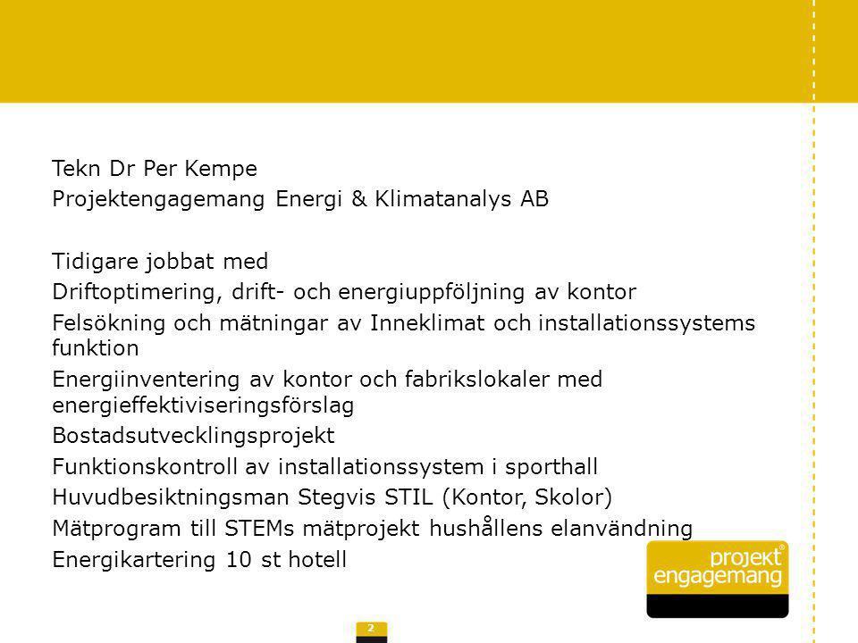 Tekn Dr Per Kempe Projektengagemang Energi & Klimatanalys AB Tidigare jobbat med Driftoptimering, drift- och energiuppföljning av kontor Felsökning oc