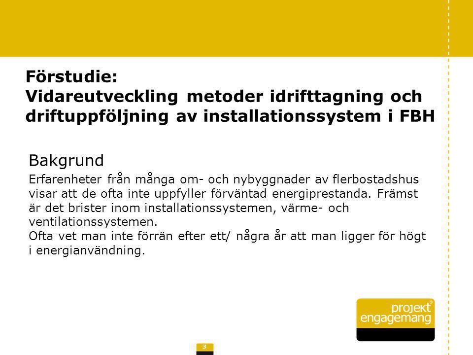Förstudie: Vidareutveckling metoder idrifttagning och driftuppföljning av installationssystem i FBH 3 Bakgrund Erfarenheter från många om- och nybyggn