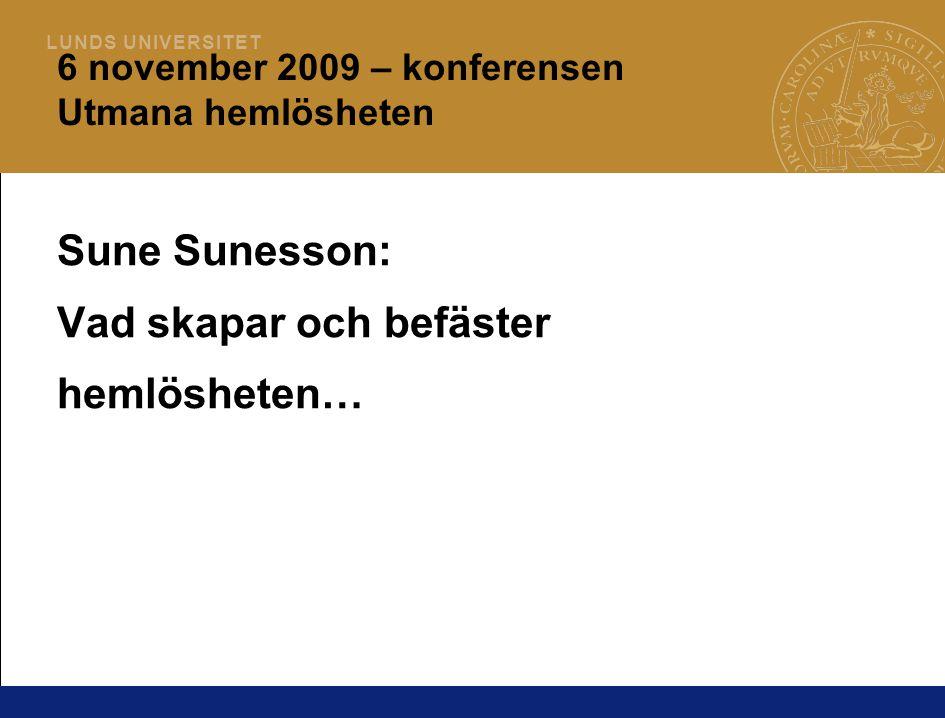 L U N D S U N I V E R S I T E T 6 november 2009 – konferensen Utmana hemlösheten Sune Sunesson: Vad skapar och befäster hemlösheten…