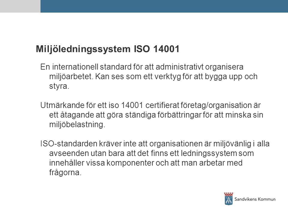 Miljöledningssystem ISO 14001 En internationell standard för att administrativt organisera miljöarbetet. Kan ses som ett verktyg för att bygga upp och