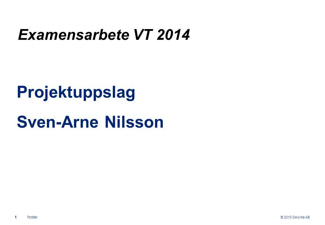 © 2013 Deloitte AB 1footer Projektuppslag Sven-Arne Nilsson Examensarbete VT 2014