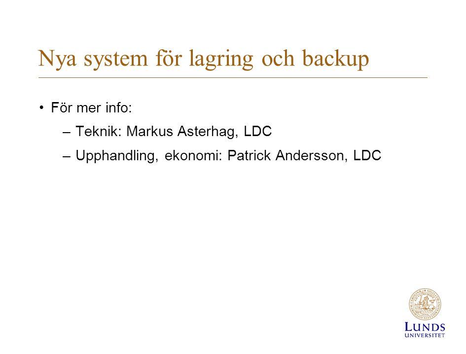 Nya system för lagring och backup För mer info: –Teknik: Markus Asterhag, LDC –Upphandling, ekonomi: Patrick Andersson, LDC