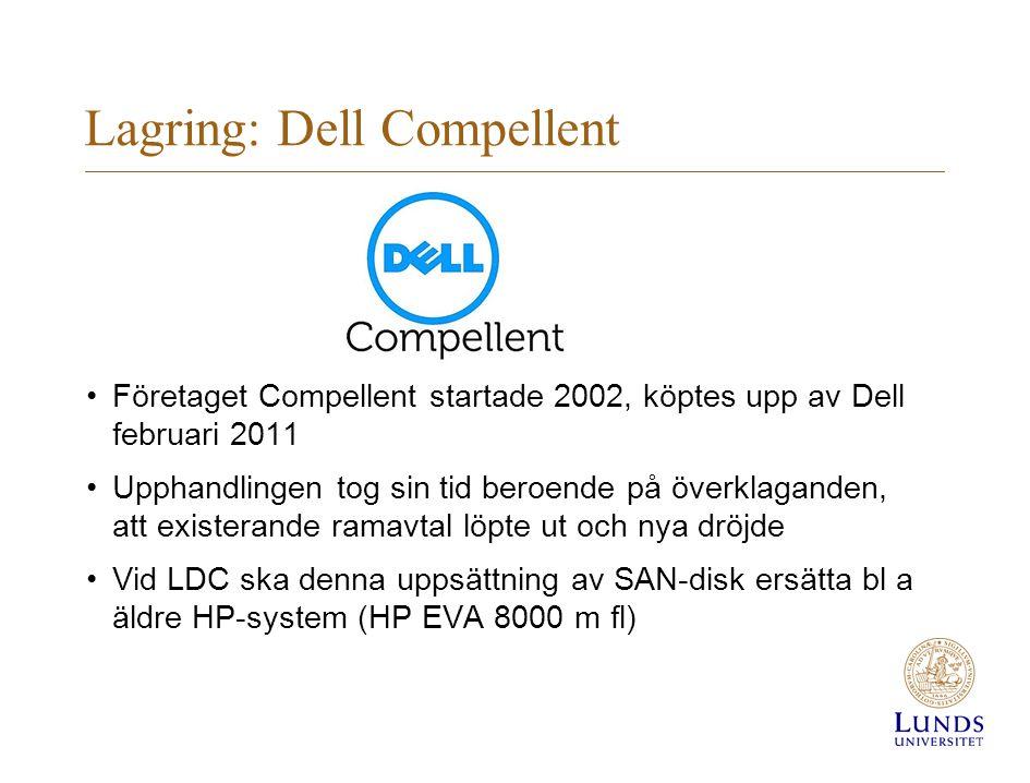 Lagring: Dell Compellent Företaget Compellent startade 2002, köptes upp av Dell februari 2011 Upphandlingen tog sin tid beroende på överklaganden, att existerande ramavtal löpte ut och nya dröjde Vid LDC ska denna uppsättning av SAN-disk ersätta bl a äldre HP-system (HP EVA 8000 m fl)