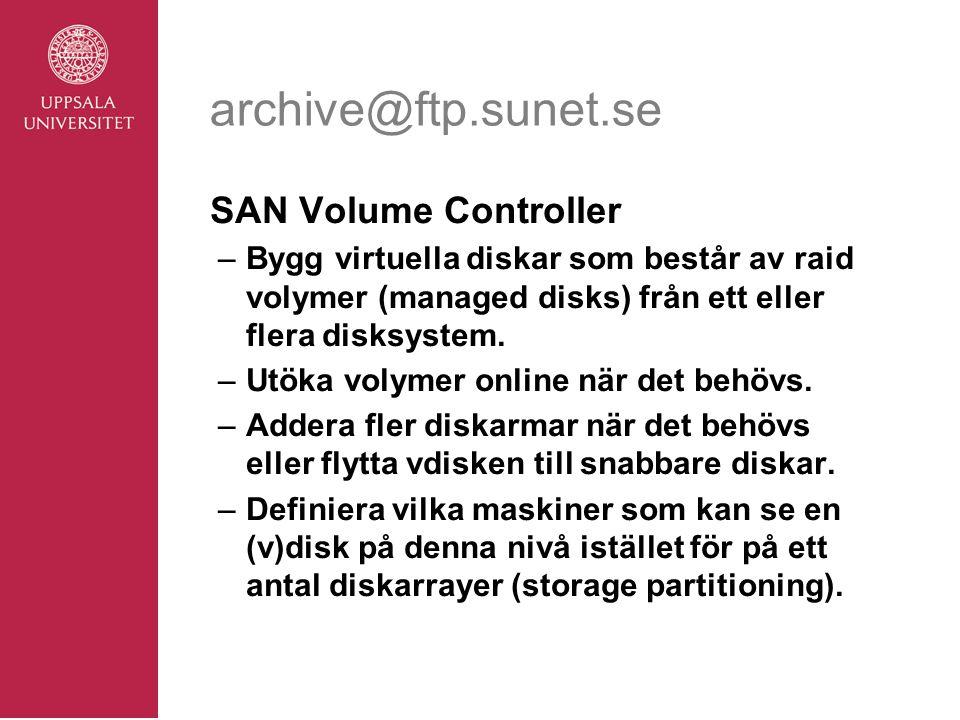 archive@ftp.sunet.se SAN Volume Controller –Bygg virtuella diskar som består av raid volymer (managed disks) från ett eller flera disksystem.