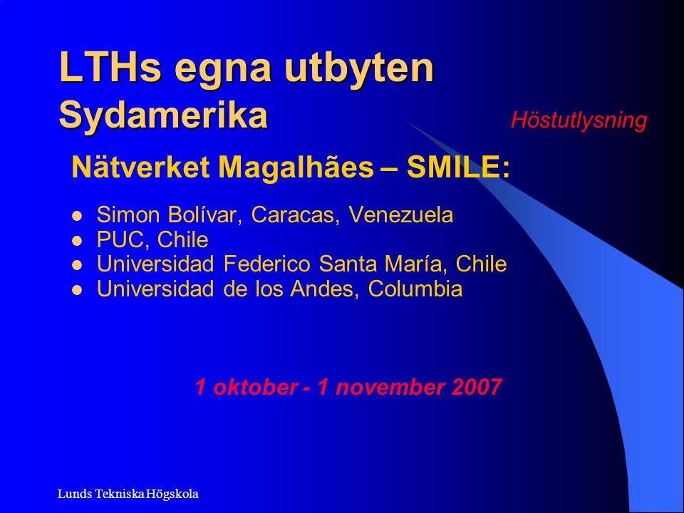 Lunds Tekniska Högskola LTHs egna utbyten Sydamerika Höstutlysning Nätverket Magalhães – SMILE: Simon Bolívar, Caracas, Venezuela PUC, Chile Universid