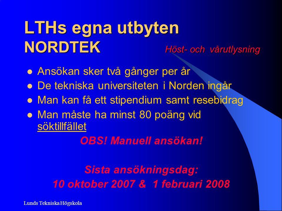 Lunds Tekniska Högskola LTHs egna utbyten NORDTEK Höst- och vårutlysning Ansökan sker två gånger per år De tekniska universiteten i Norden ingår Man k