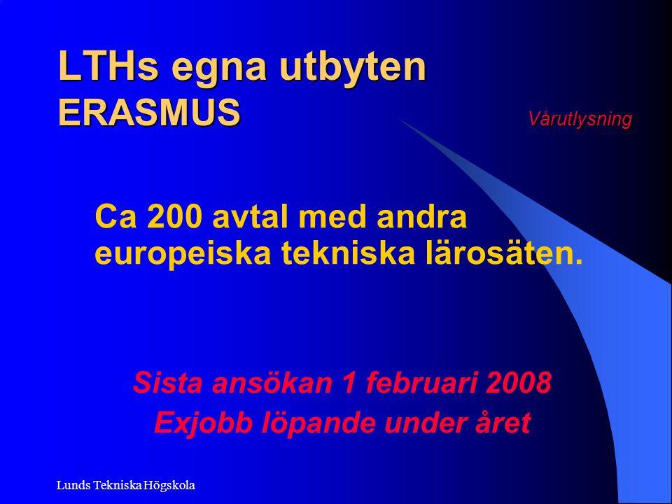 Lunds Tekniska Högskola LTHs egna utbyten ERASMUS Vårutlysning Ca 200 avtal med andra europeiska tekniska lärosäten. Sista ansökan 1 februari 2008 Exj