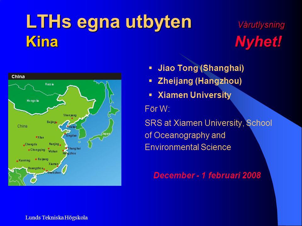 Lunds Tekniska Högskola LTHs egna utbyten Vårutlysning Kina Nyhet!  Jiao Tong (Shanghai)  Zheijang (Hangzhou)  Xiamen University För W: SRS at Xiam