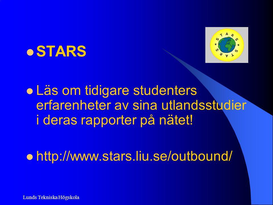 Lunds Tekniska Högskola STARS Läs om tidigare studenters erfarenheter av sina utlandsstudier i deras rapporter på nätet! http://www.stars.liu.se/outbo