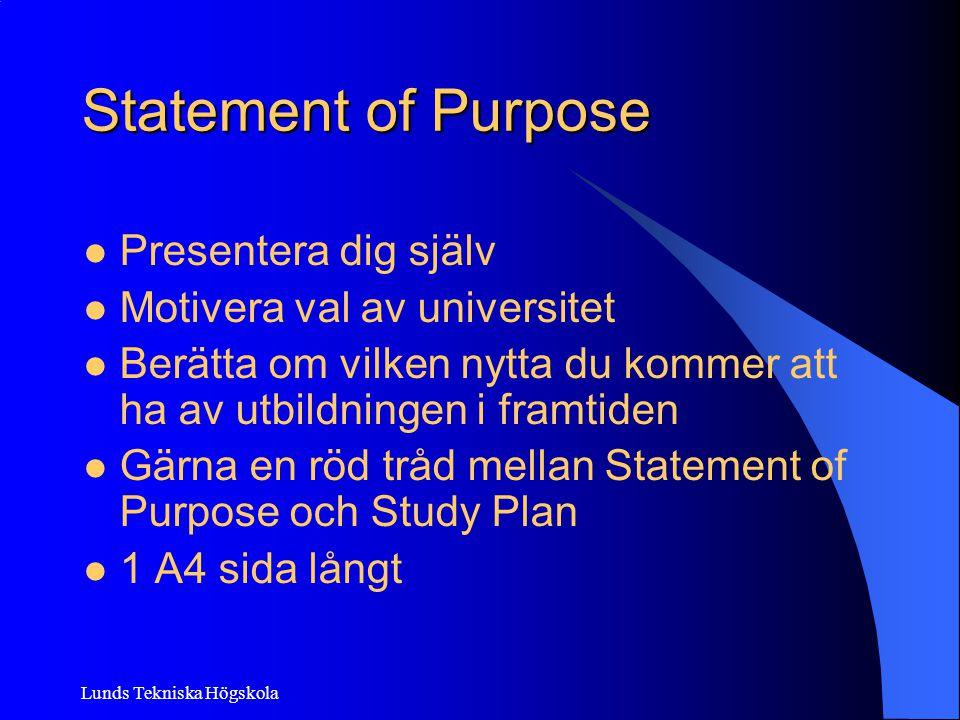 Lunds Tekniska Högskola Statement of Purpose Presentera dig själv Motivera val av universitet Berätta om vilken nytta du kommer att ha av utbildningen