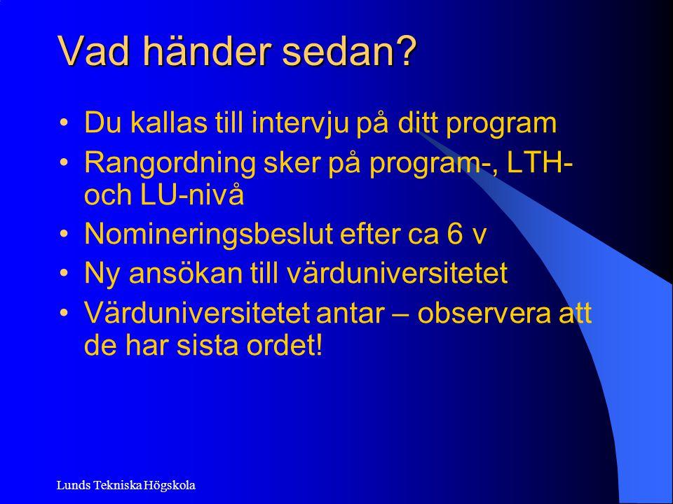 Lunds Tekniska Högskola Vad händer sedan? Du kallas till intervju på ditt program Rangordning sker på program-, LTH- och LU-nivå Nomineringsbeslut eft