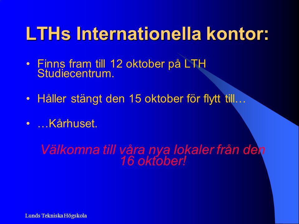 Lunds Tekniska Högskola LTHs Internationella kontor: Finns fram till 12 oktober på LTH Studiecentrum. Håller stängt den 15 oktober för flytt till… …Kå