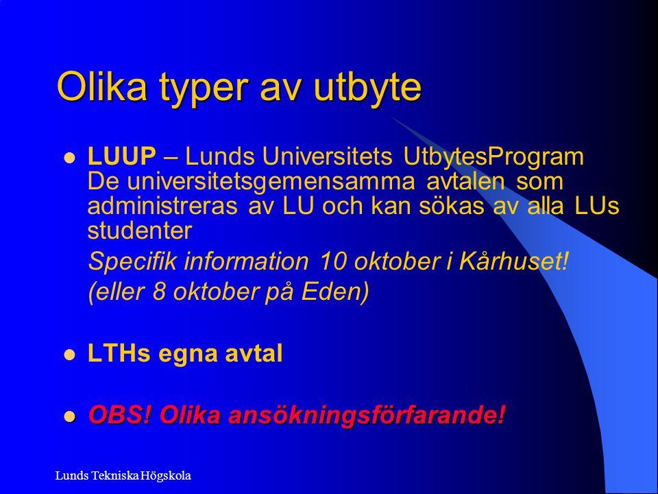 Lunds Tekniska Högskola Olika typer av utbyte LUUP – Lunds Universitets UtbytesProgram De universitetsgemensamma avtalen som administreras av LU och k