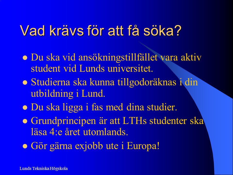Lunds Tekniska Högskola Vad krävs för att få söka? Du ska vid ansökningstillfället vara aktiv student vid Lunds universitet. Studierna ska kunna tillg