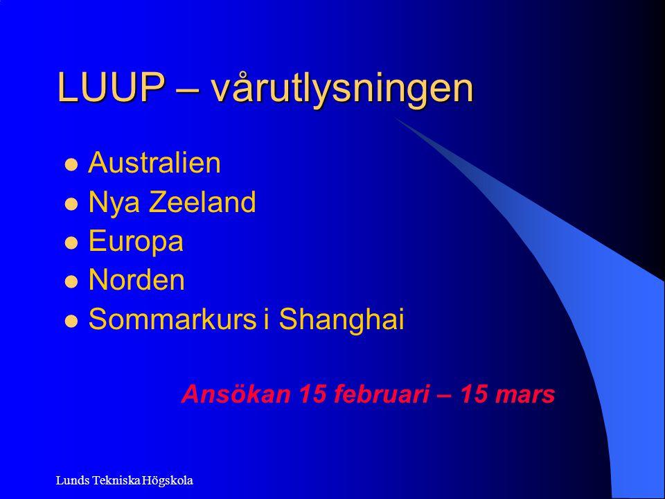 Lunds Tekniska Högskola LUUP – vårutlysningen Australien Nya Zeeland Europa Norden Sommarkurs i Shanghai Ansökan 15 februari – 15 mars