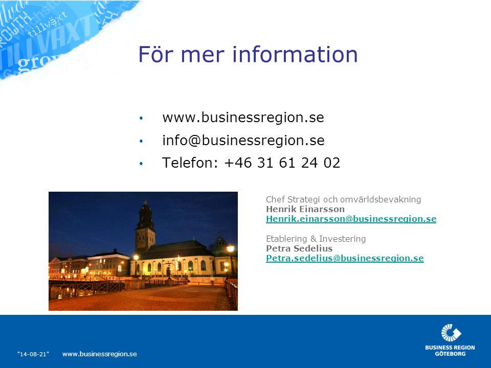 14-08-21 www.businessregion.se För mer information www.businessregion.se info@businessregion.se Telefon: +46 31 61 24 02 Chef Strategi och omvärldsbevakning Henrik Einarsson Henrik.einarsson@businessregion.se Etablering & Investering Petra Sedelius Petra.sedelius@businessregion.se