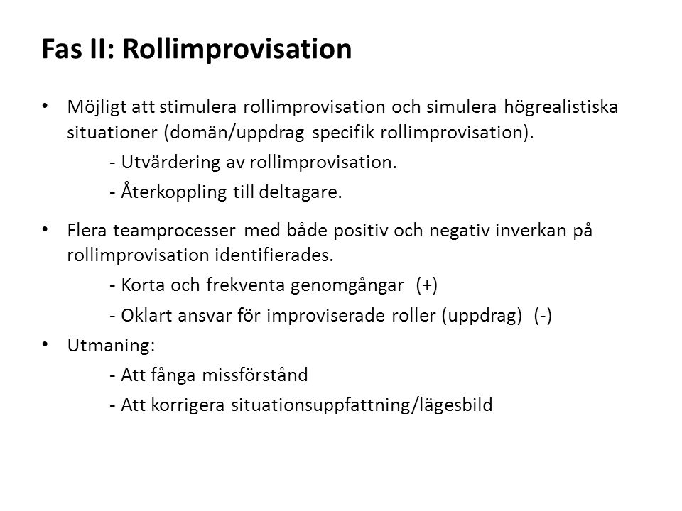 Fas II: Rollimprovisation Möjligt att stimulera rollimprovisation och simulera högrealistiska situationer (domän/uppdrag specifik rollimprovisation).