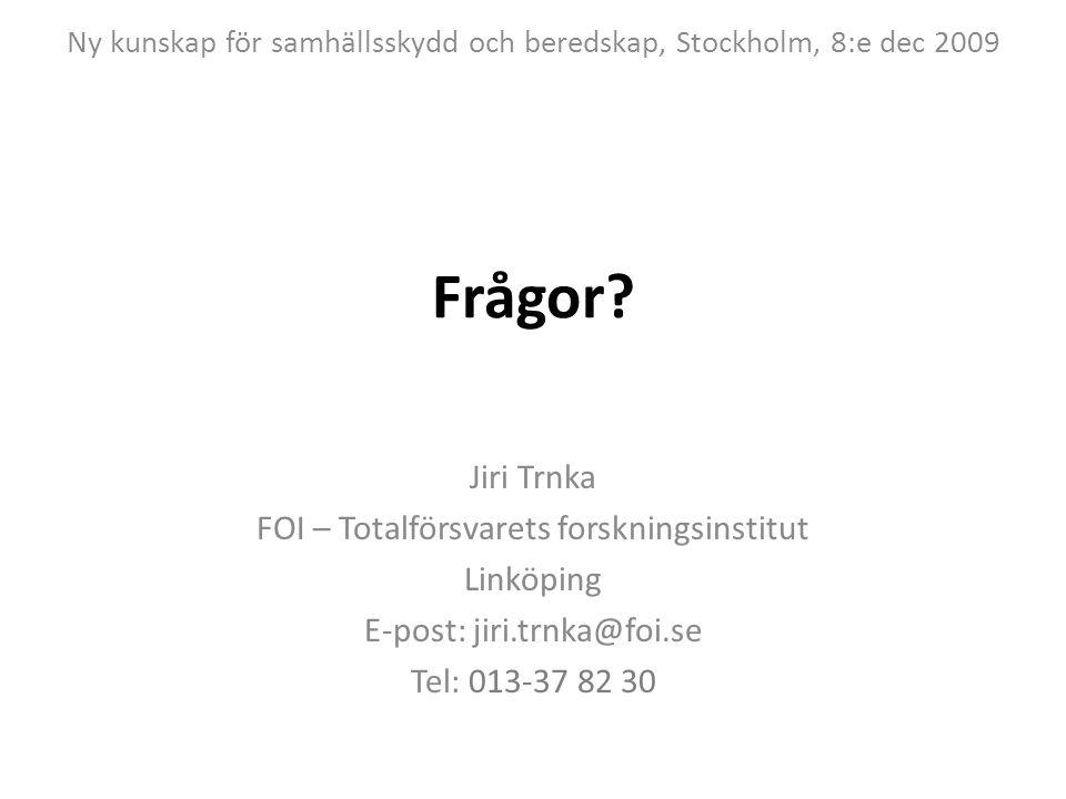 Frågor? Jiri Trnka FOI – Totalförsvarets forskningsinstitut Linköping E-post: jiri.trnka@foi.se Tel: 013-37 82 30 Ny kunskap för samhällsskydd och ber