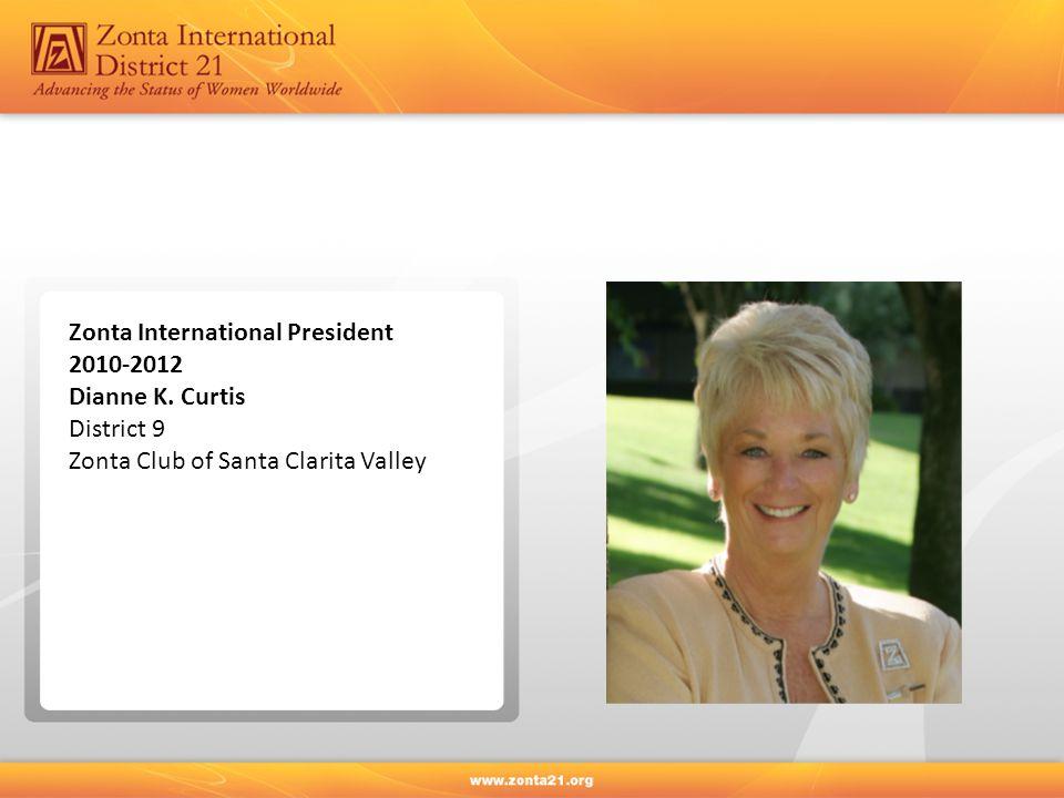 Zonta International President 2010-2012 Dianne K. Curtis District 9 Zonta Club of Santa Clarita Valley