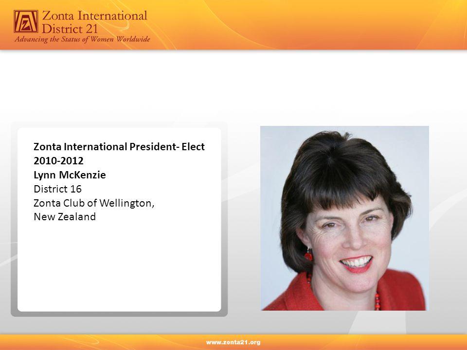 Zonta International President- Elect 2010-2012 Lynn McKenzie District 16 Zonta Club of Wellington, New Zealand