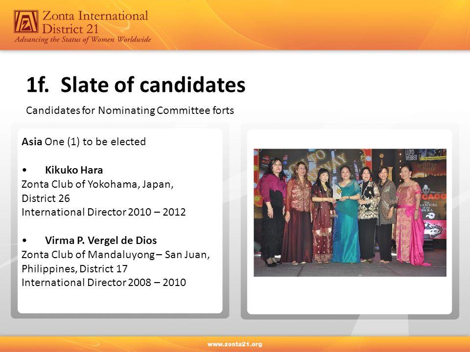 1f. Slate of candidates Asia One (1) to be elected Kikuko Hara Zonta Club of Yokohama, Japan, District 26 International Director 2010 – 2012 Virma P.