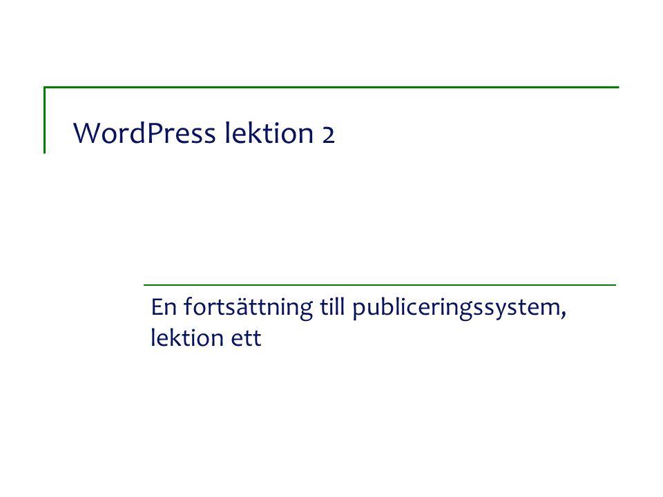WordPress lektion 2 En fortsättning till publiceringssystem, lektion ett
