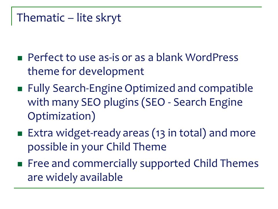 Thematic – lite skryt Perfect to use as-is or as a blank WordPress theme for development Fully Search-Engine Optimized and compatible with many SEO pl