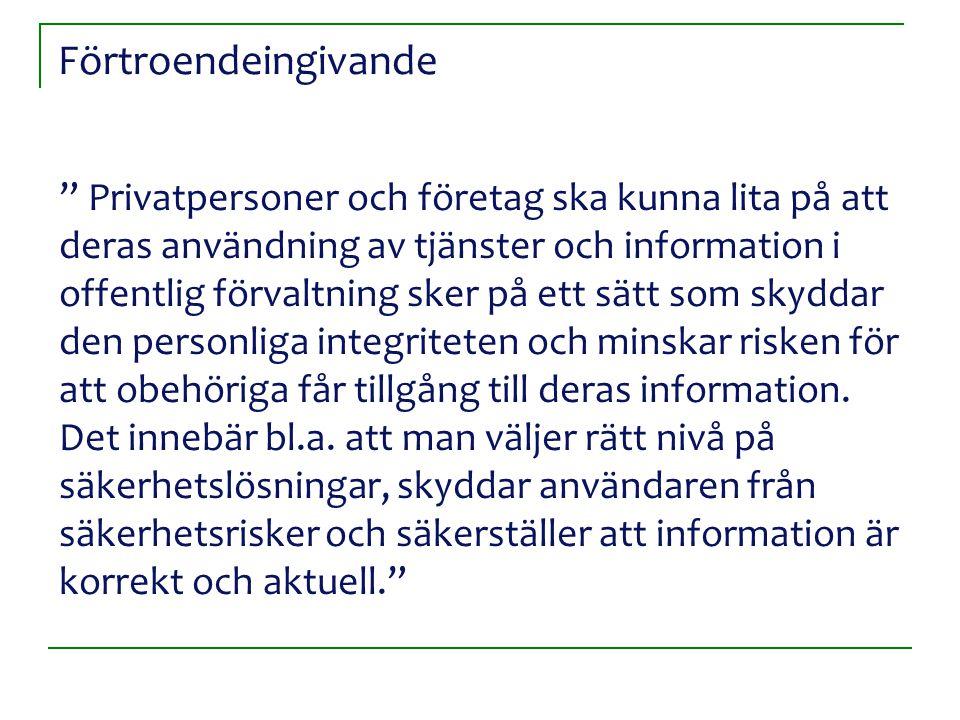 """Förtroendeingivande """" Privatpersoner och företag ska kunna lita på att deras användning av tjänster och information i offentlig förvaltning sker på et"""