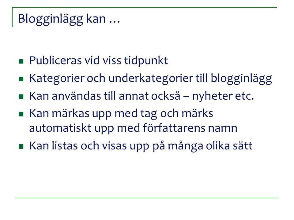 Blogginlägg kan … Publiceras vid viss tidpunkt Kategorier och underkategorier till blogginlägg Kan användas till annat också – nyheter etc. Kan märkas