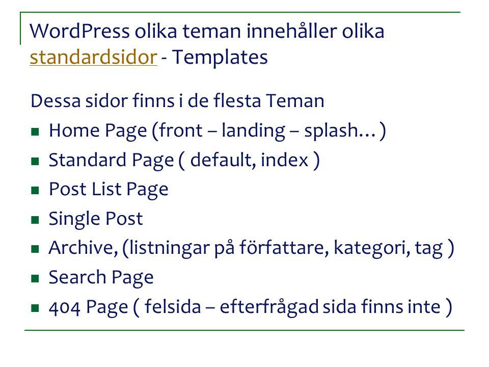 Teman – vad är det Stilmallar och en hel del kod som bygger upp sidorna Programmeringen sker i php som är ett programmeringsspråk Man kan enkelt byta tema på sin sajt Man kan enkelt uppdatera teman Teman kan vara gratis men kan också kosta en liten slant ( då får man ofta även support)