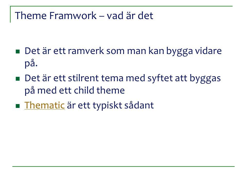 Theme Framwork – vad är det Det är ett ramverk som man kan bygga vidare på. Det är ett stilrent tema med syftet att byggas på med ett child theme Them