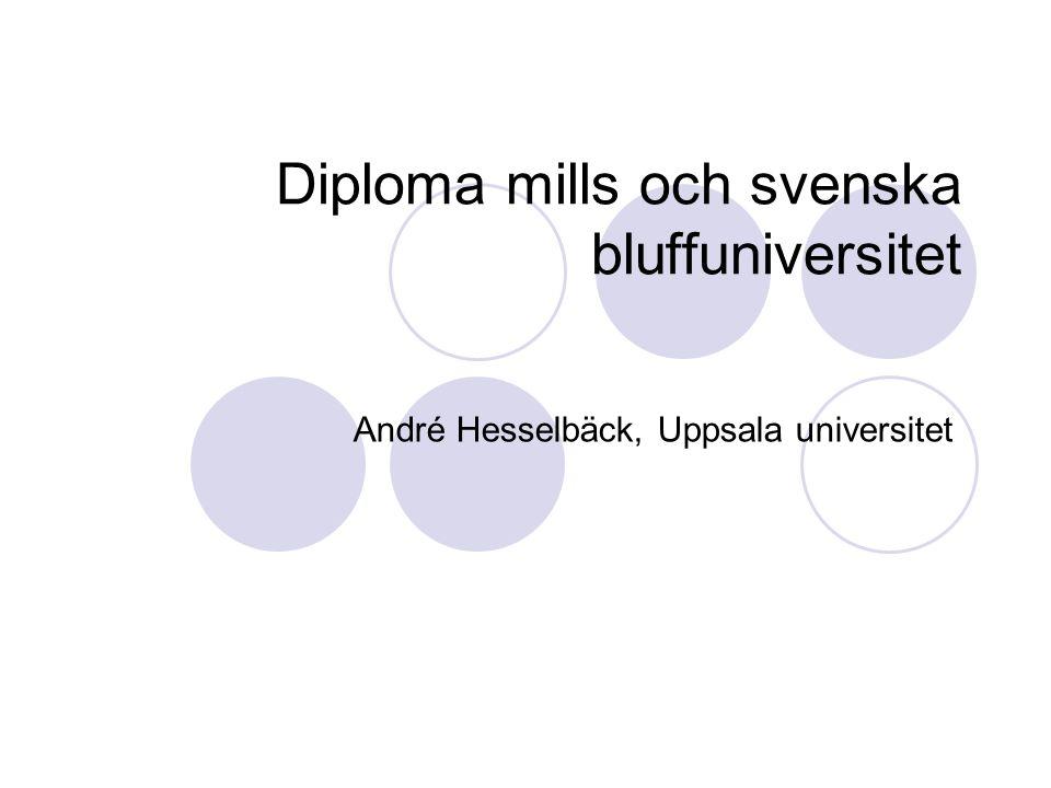 Diploma mills och svenska bluffuniversitet André Hesselbäck, Uppsala universitet