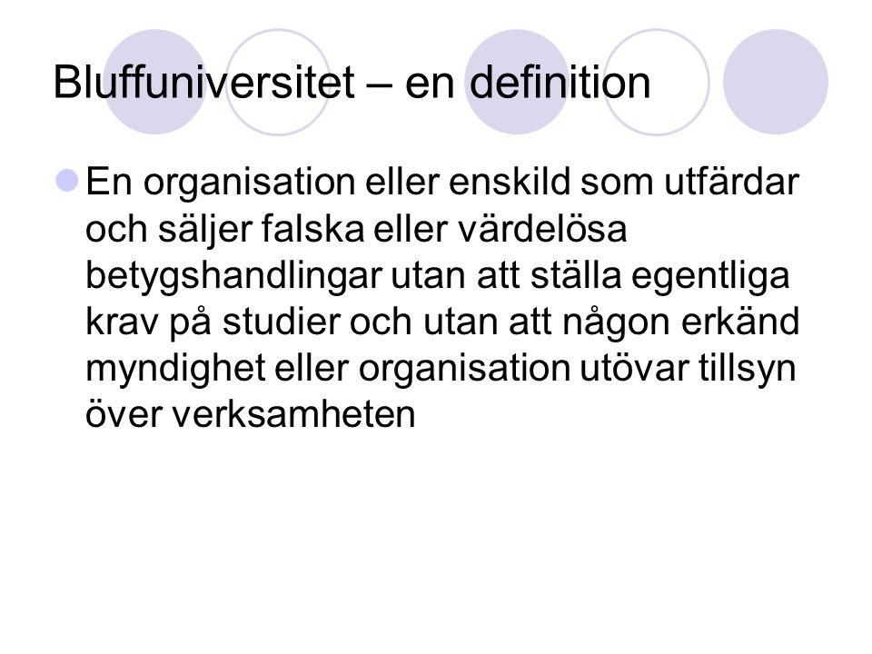 Bluffuniversitet – en definition En organisation eller enskild som utfärdar och säljer falska eller värdelösa betygshandlingar utan att ställa egentli