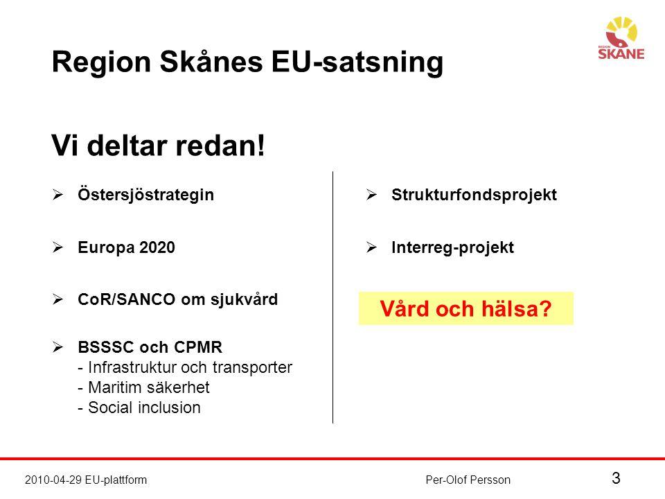 3 2010-04-29 EU-plattformPer-Olof Persson Region Skånes EU-satsning Vi deltar redan.