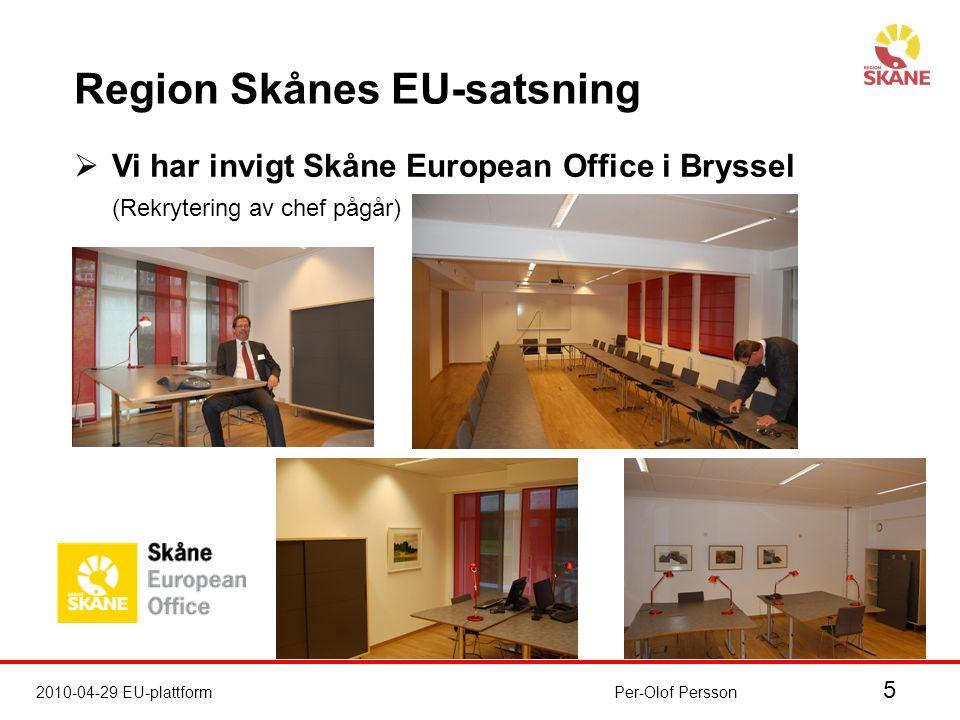 5 2010-04-29 EU-plattformPer-Olof Persson Region Skånes EU-satsning  Vi har invigt Skåne European Office i Bryssel (Rekrytering av chef pågår)