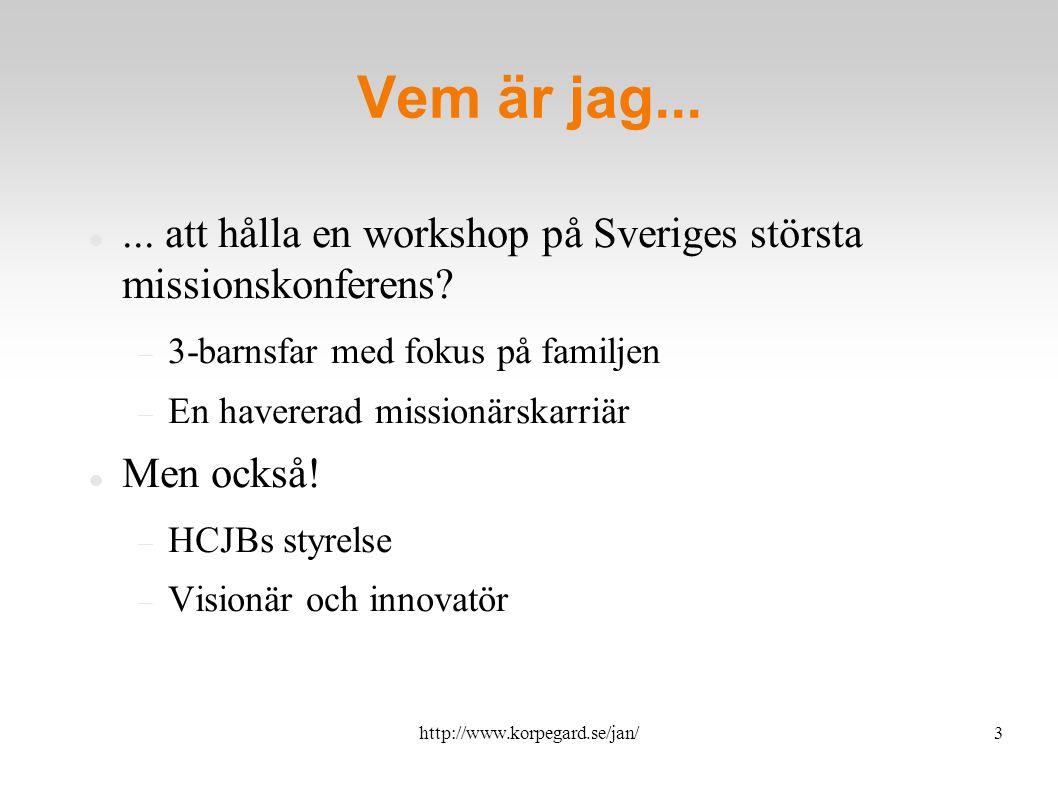 http://www.korpegard.se/jan/4 Vem är du? Bakgrund? Teknisk... Intresse för mission? Förväntningar?
