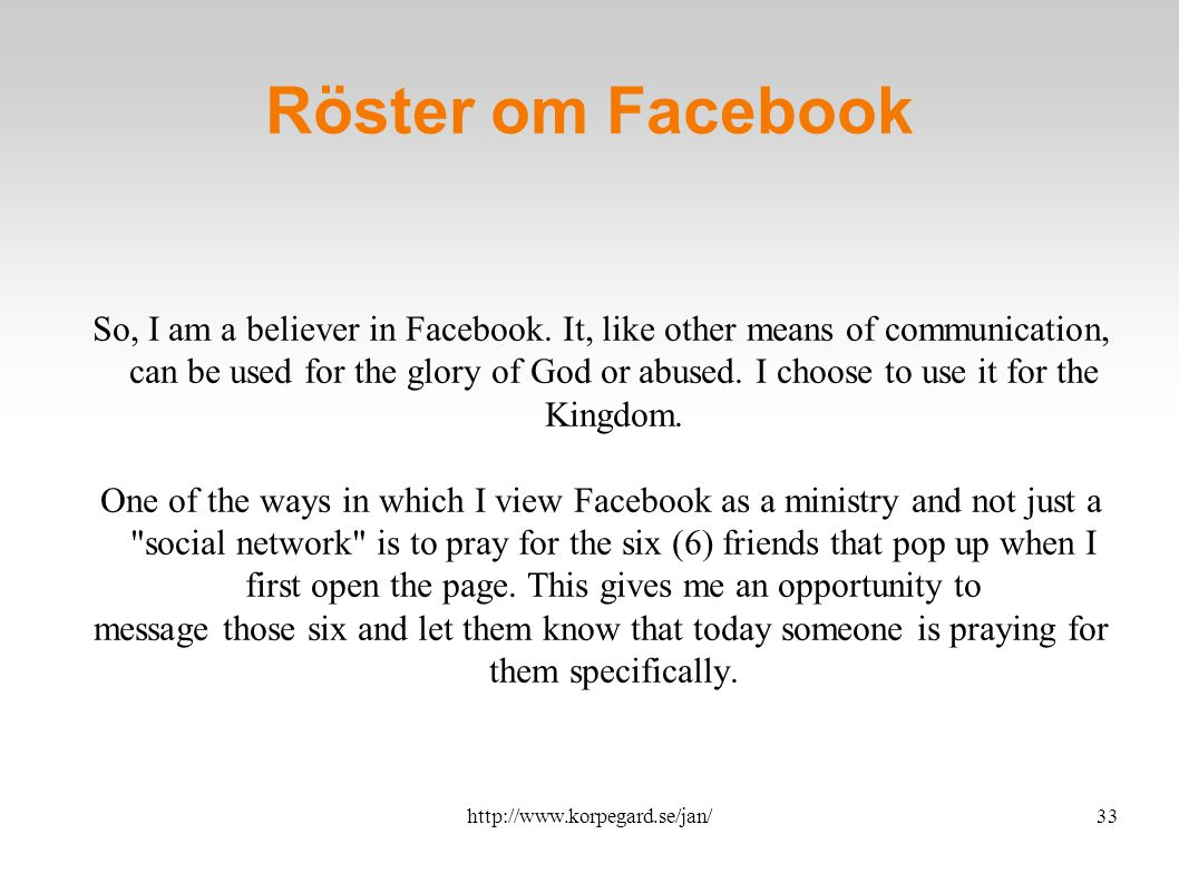 http://www.korpegard.se/jan/33 Röster om Facebook So, I am a believer in Facebook.
