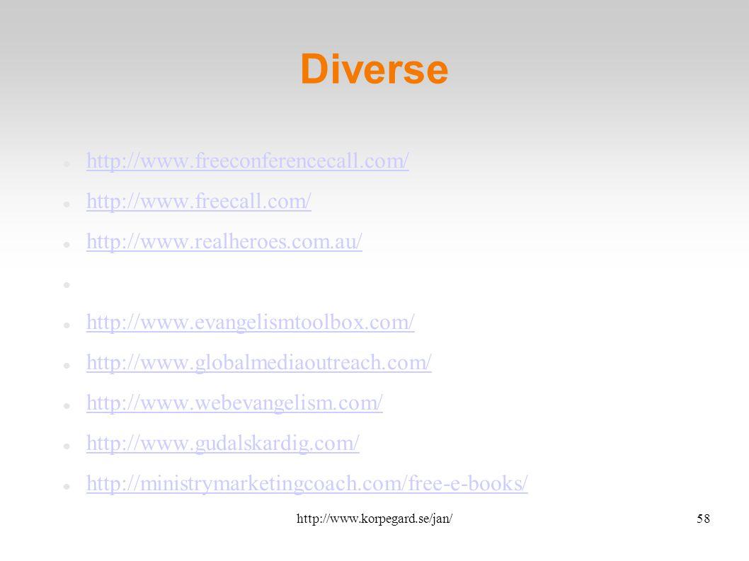 http://www.korpegard.se/jan/58 Diverse http://www.freeconferencecall.com/ http://www.freecall.com/ http://www.realheroes.com.au/ http://www.evangelismtoolbox.com/ http://www.globalmediaoutreach.com/ http://www.webevangelism.com/ http://www.gudalskardig.com/ http://ministrymarketingcoach.com/free-e-books/