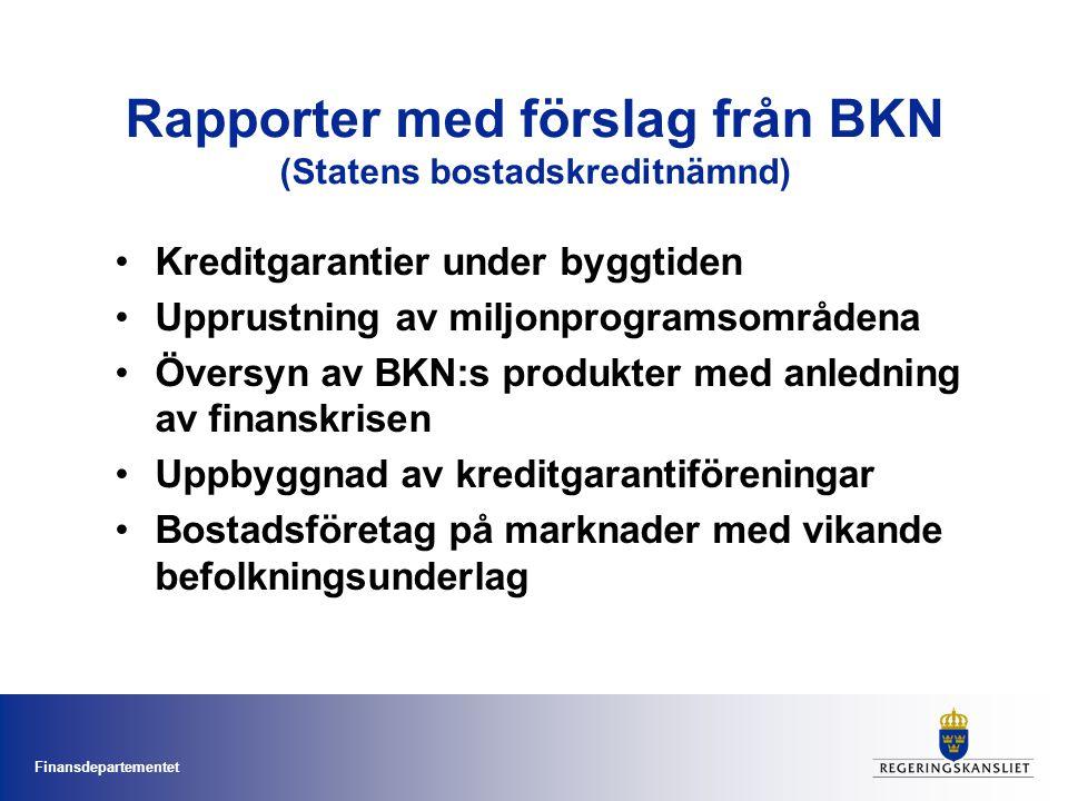 Finansdepartementet Rapporter med förslag från BKN (Statens bostadskreditnämnd) Kreditgarantier under byggtiden Upprustning av miljonprogramsområdena